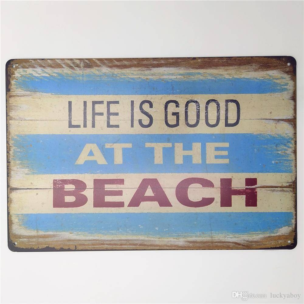 2017 Life Is Good At The Beach Vintage Metal Tin Signs Funny Retro Inside Recent Life Is Good Wall Art (View 2 of 30)
