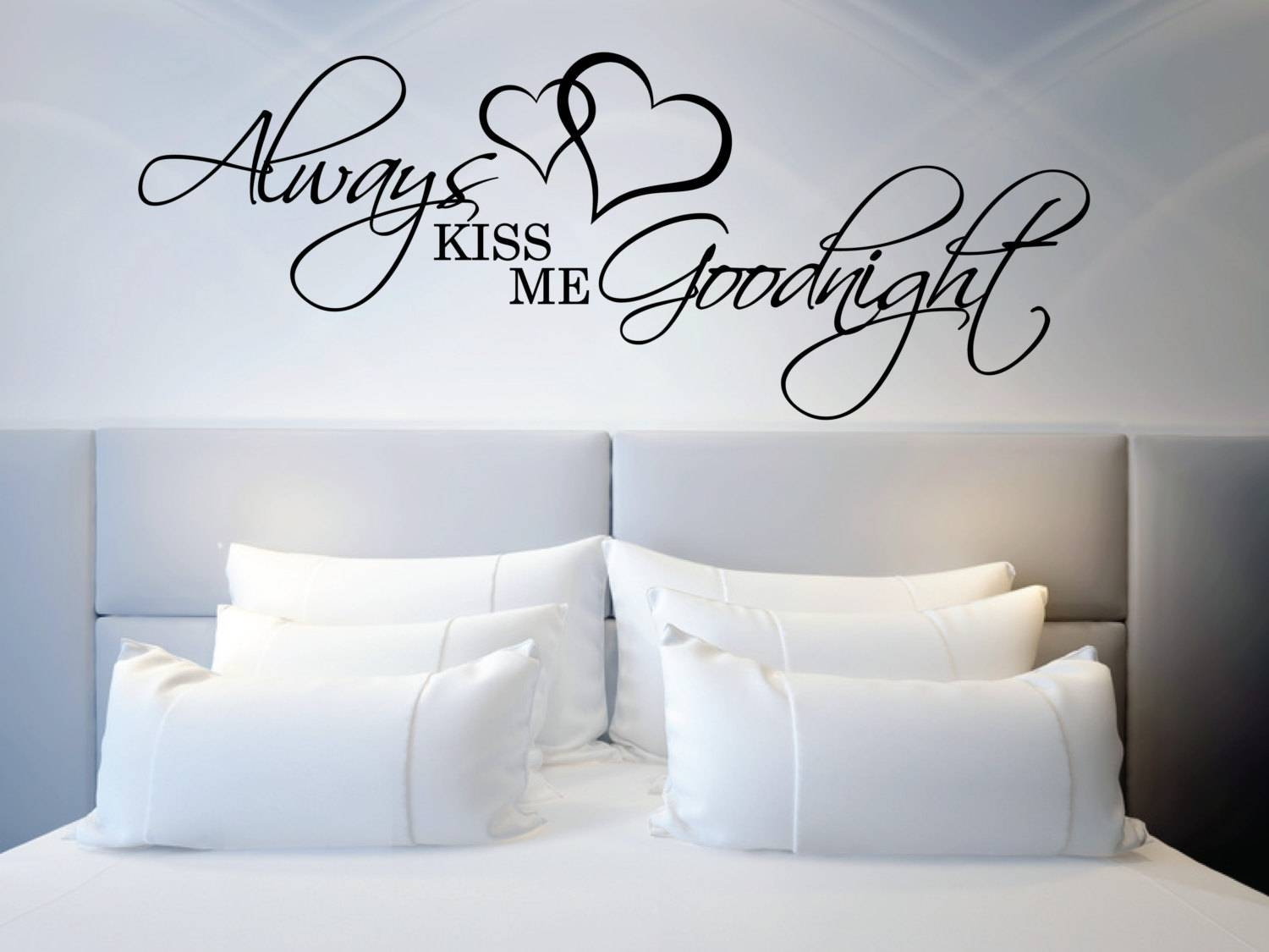 Above Bed Wall Sticker Love Quote Always Kiss Me Goodnight L Intended For Most Recent Over The Bed Wall Art (View 3 of 20)