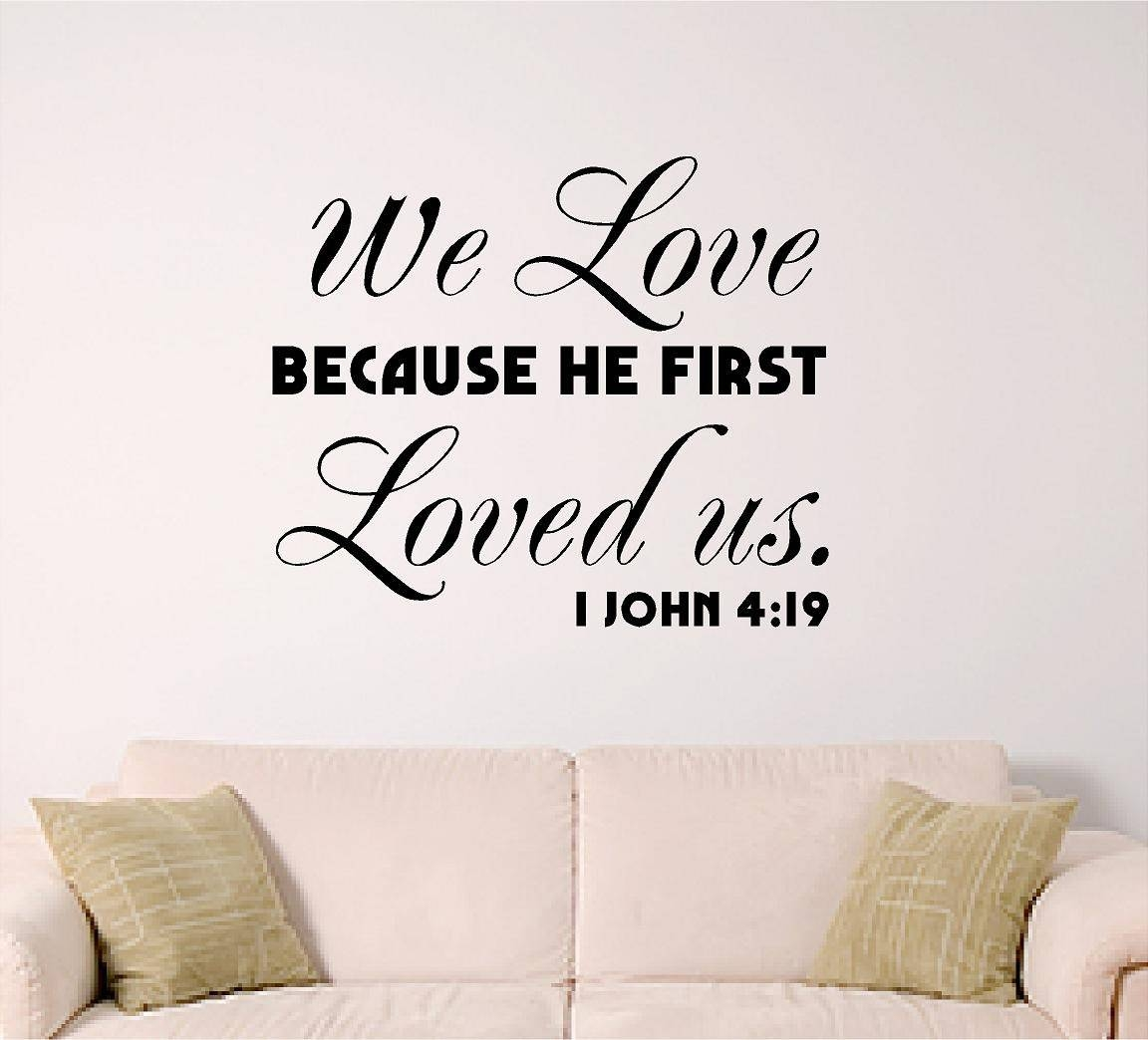 Bible Verse Wall Decal We Love Because He First Loved Us. 1 In Most Current Bible Verses Wall Art (Gallery 5 of 30)