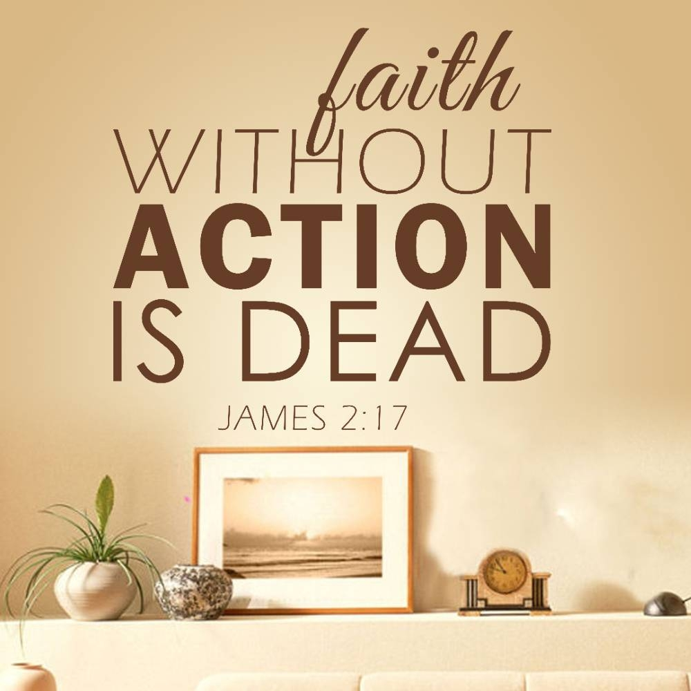 Faith Without Action Is Dead Jame 2:17 Motivational Bible Verse Intended For 2017 Bible Verses Wall Art (Gallery 21 of 30)