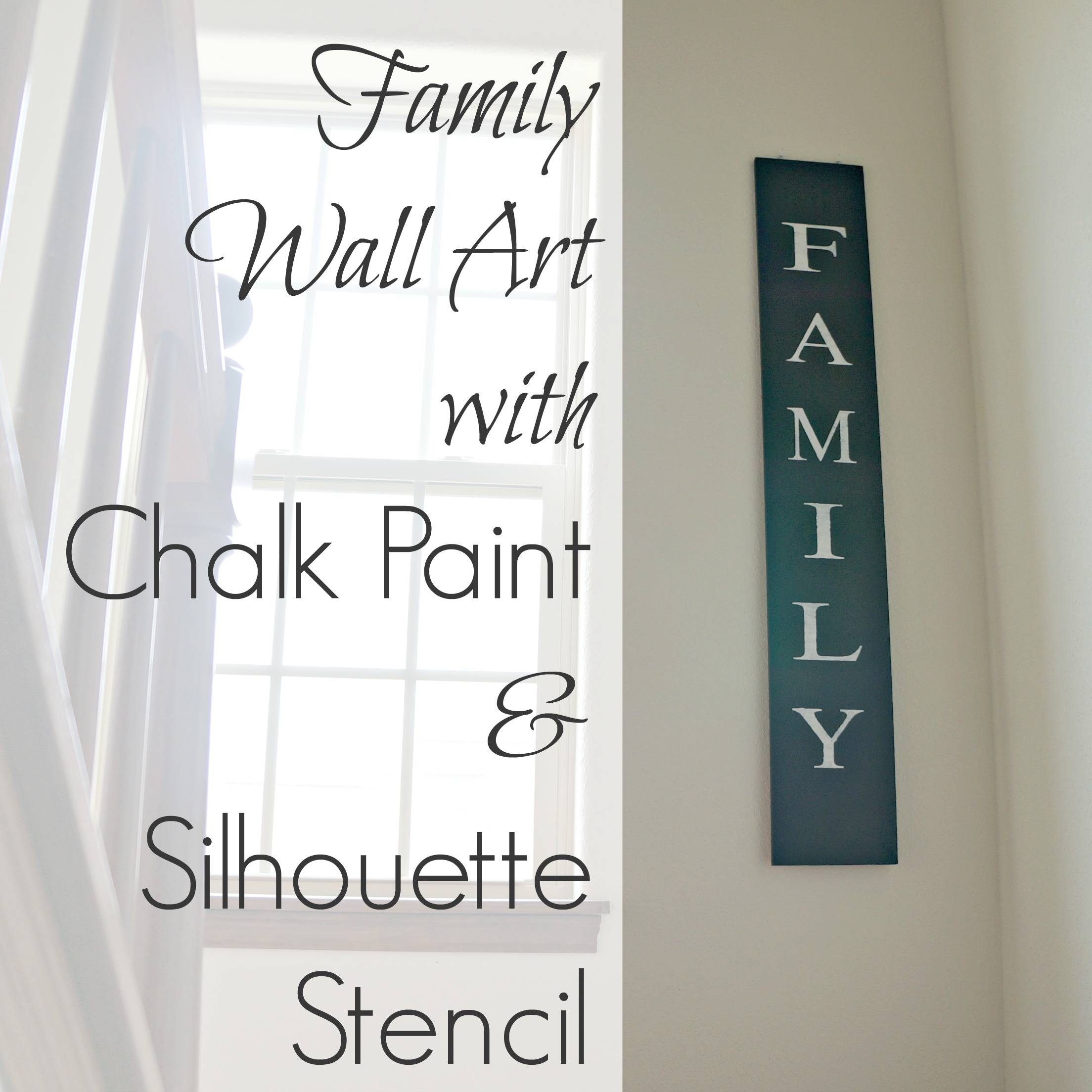Family Wall Art With Chalk Paint And Silhouette Stencil – Creative Inside Newest Family Photo Wall Art (View 18 of 25)