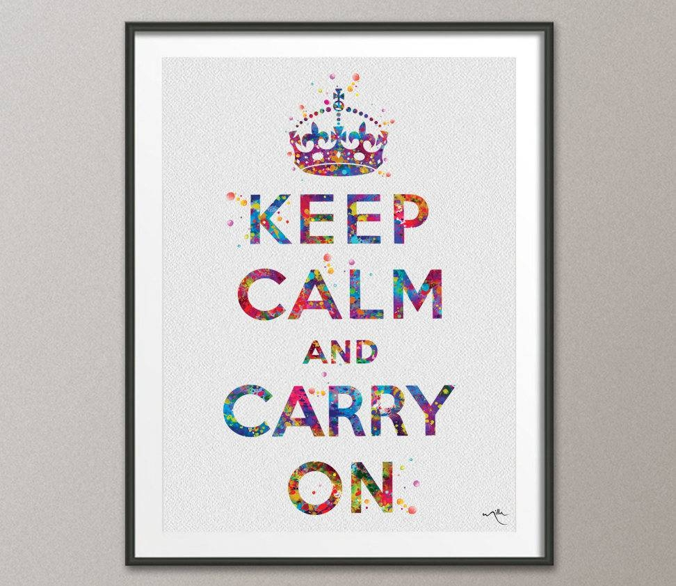 Keep Calm And Carry On Watercolor Print Keep Calm Art Wall For Best And Newest Keep Calm And Carry On Wall Art (View 15 of 25)