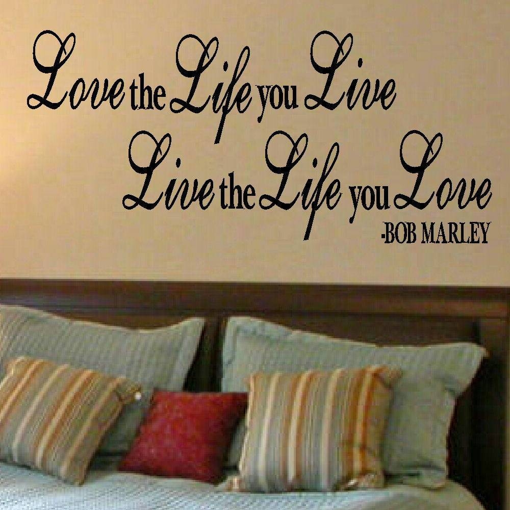 Large Quote Bob Marley Love The Life You Live Wall Art Sticker With Regard To Most Popular Bob Marley Wall Art (View 20 of 30)