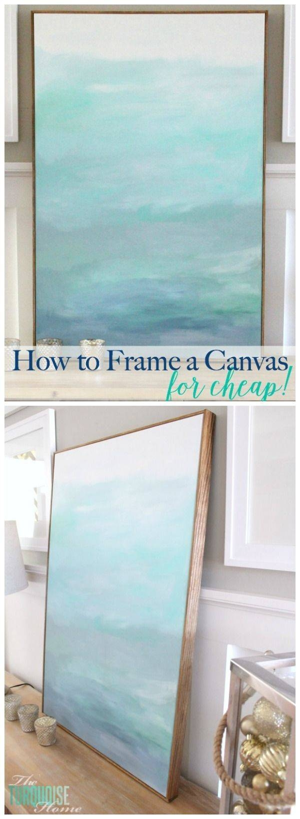 No Way! This Is Such An Easy (And Cheap!) Way Frame A Canvas (View 16 of 20)