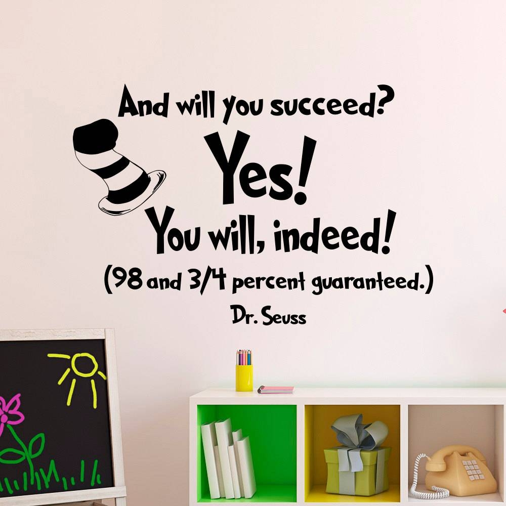 Wall Decal Dr Seuss Quotes And Will You Succeed Yes You Will In Most Up To Date Classroom Vinyl Wall Art (View 5 of 30)