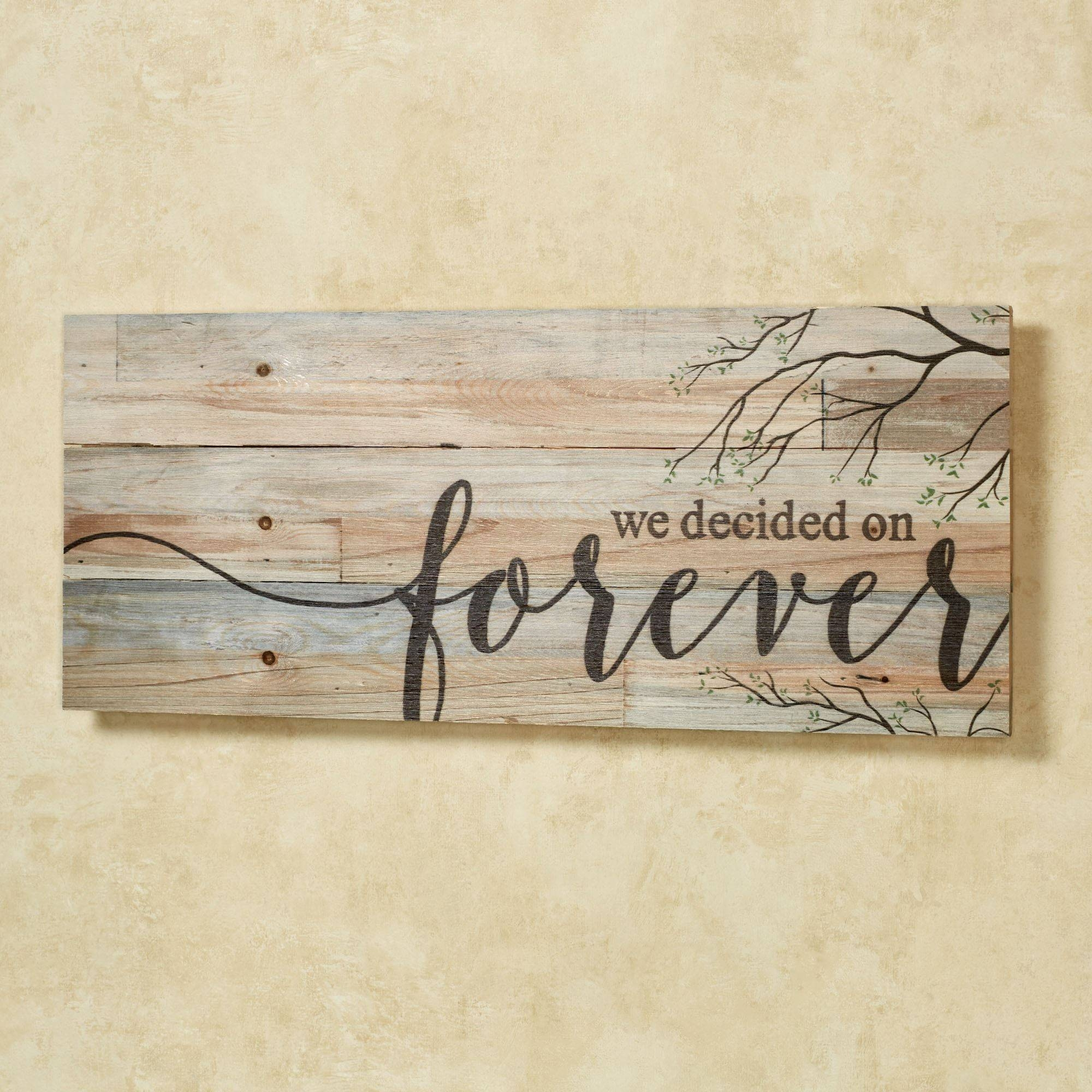 We Decided On Forever Wood Plank Wall Plaque Inside Best And Newest Touch Of Class Metal Wall Art (View 14 of 20)