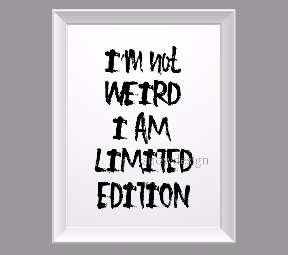 I'm Not Weird I Am Limited Edition Quote Canvas Wall Art Poster Within 2017 Limited Edition Canvas Wall Art (View 18 of 20)