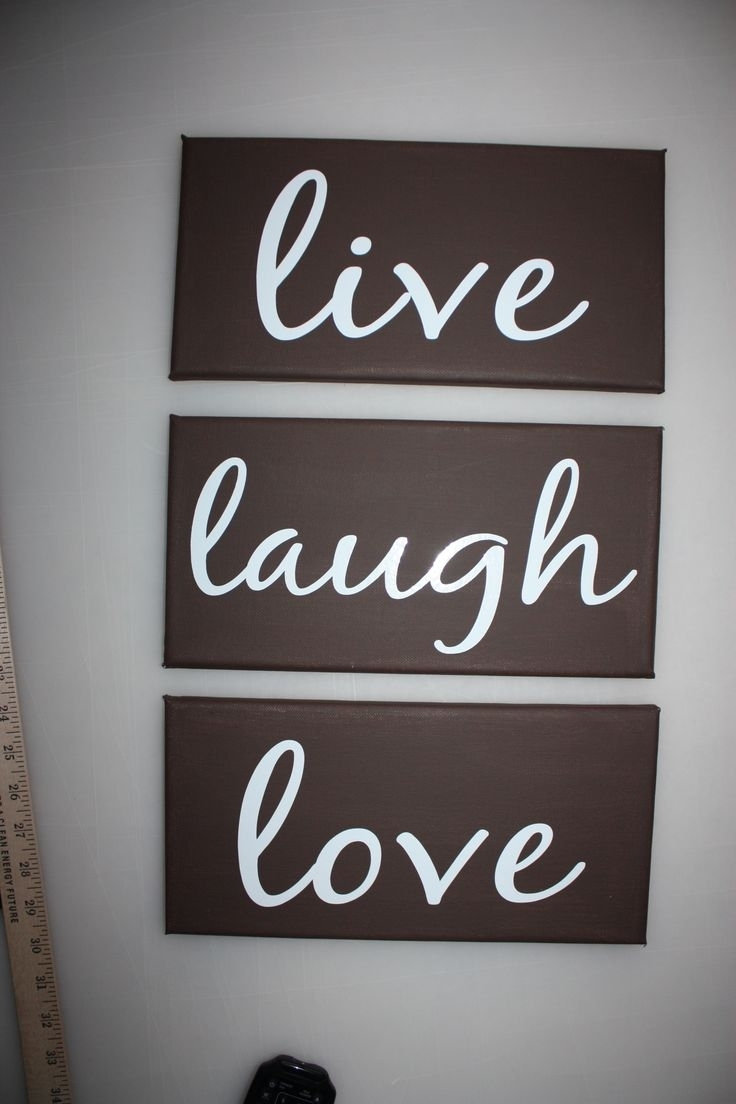 134 Best Live ? Laugh ? Love Images On Pinterest | Words, Art Throughout Most Recent Live Laugh Love Canvas Wall Art (View 8 of 15)
