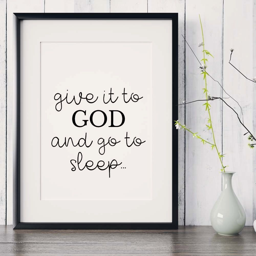 "Bible Verse Print ""give It To God And Go To Sleep"", Scripture Intended For 2018 Christian Framed Art Prints (View 14 of 15)"