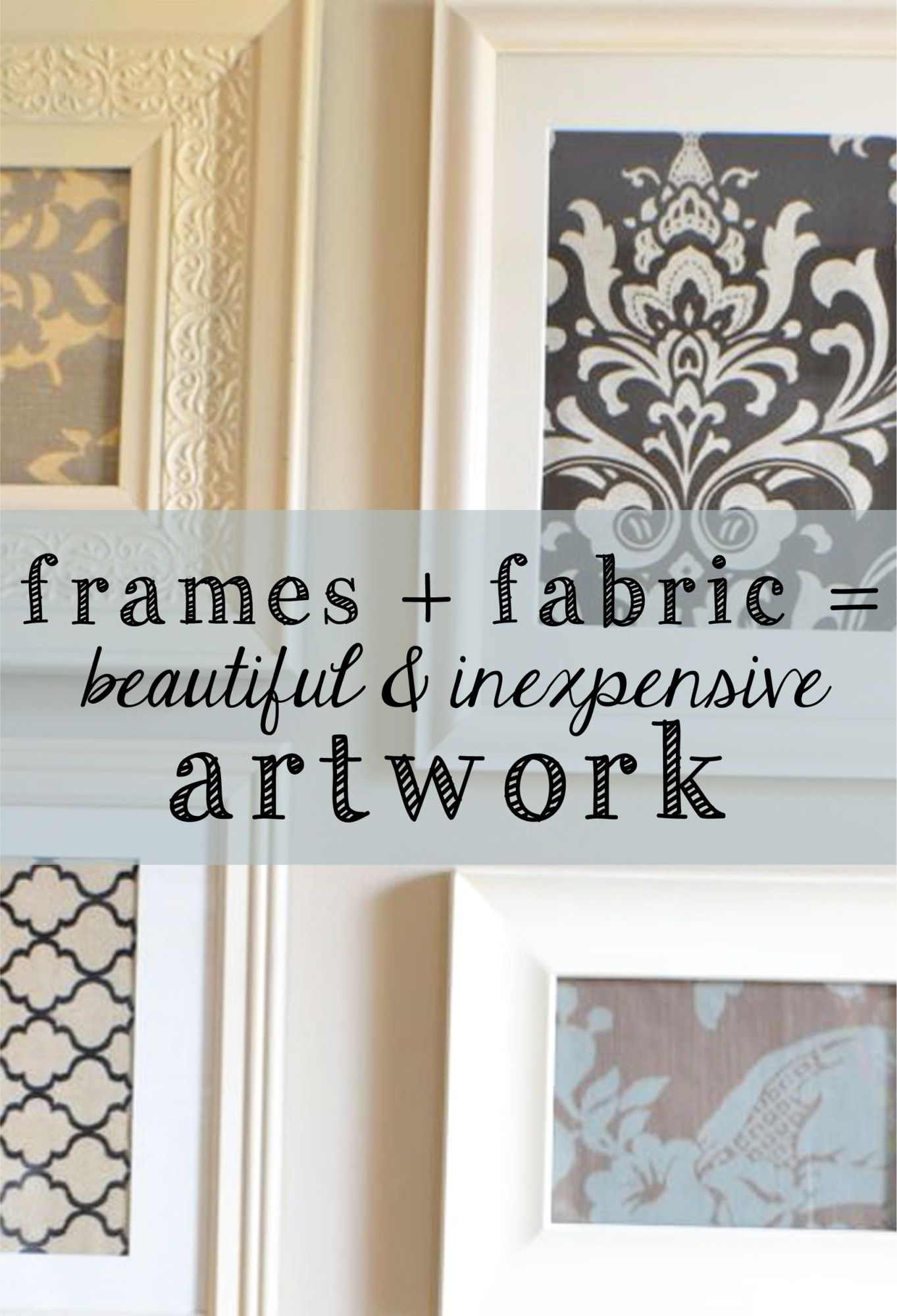 Create Pretty Wall Art With Fabric And Frames! {buy Fabric Throughout Most Popular Inexpensive Fabric Wall Art (View 10 of 15)