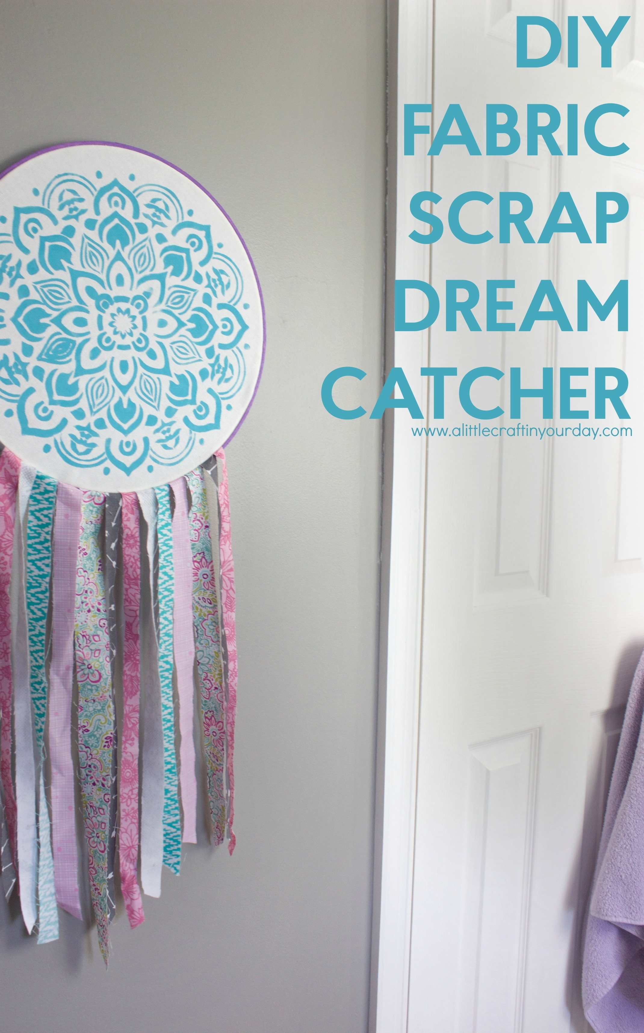Diy Fabric Scrap Dream Catcher – A Little Craft In Your Day Within Most Recently Released Dreamcatcher Fabric Wall Art (View 7 of 15)