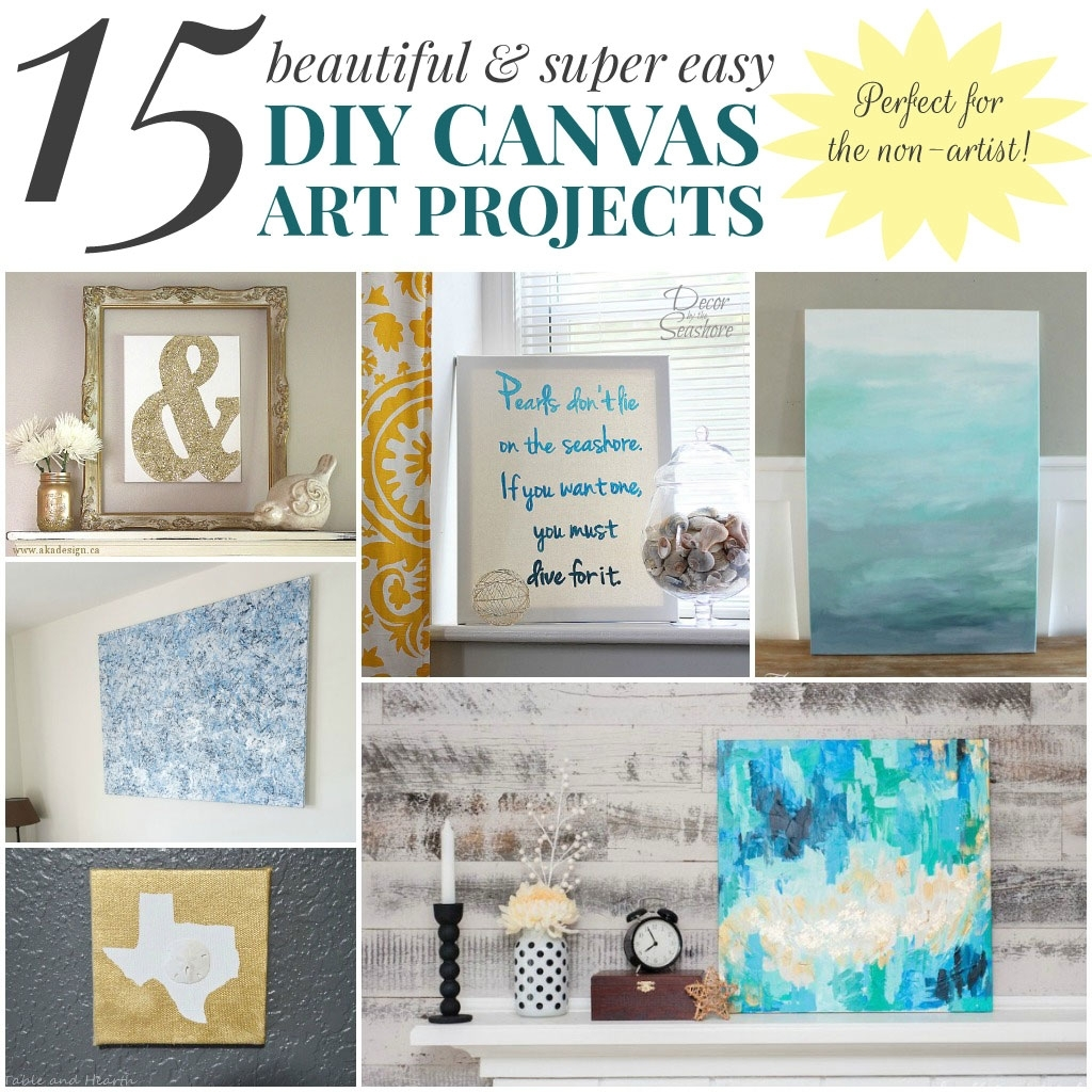 15 Beautiful & Super Easy Diy Canvas Art Projects For The Non Artist Regarding Best And Newest Diy Wall Art Projects (Gallery 11 of 20)