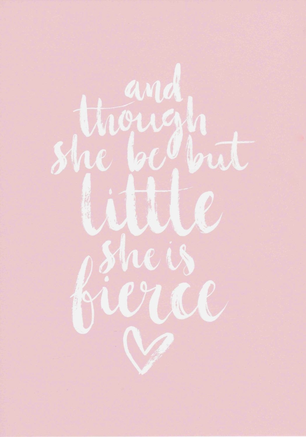 And Though She Be But Little She Is Fierce Print Floral Calligraphy In Most Up To Date Though She Be But Little She Is Fierce Wall Art (View 11 of 20)