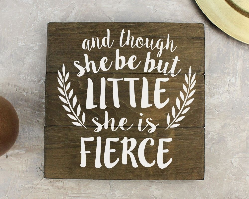 And Though She Be But Little She Is Fierce Sign Girl Nursery Art Inside Recent Though She Be But Little She Is Fierce Wall Art (View 10 of 20)