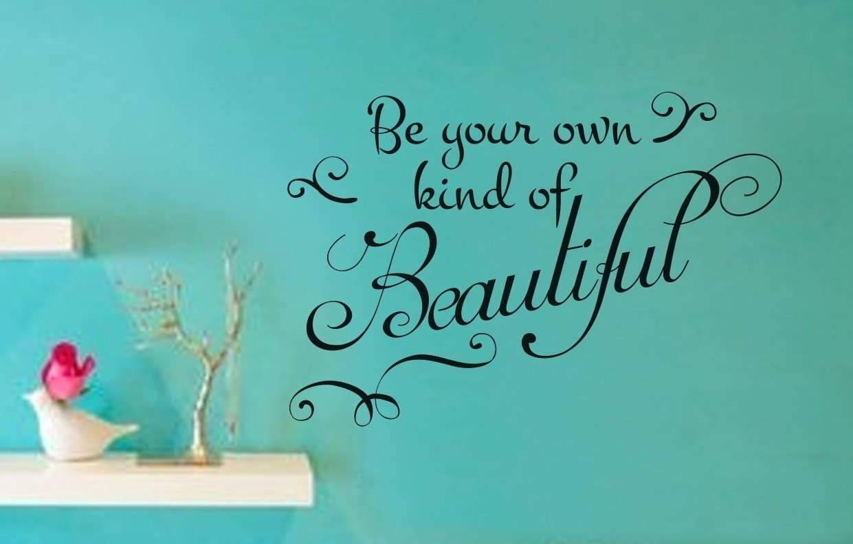 Be Your Own Kind Of Beautiful Wall Art Decal With Regard To Best And Newest Be Your Own Kind Of Beautiful Wall Art (View 5 of 15)