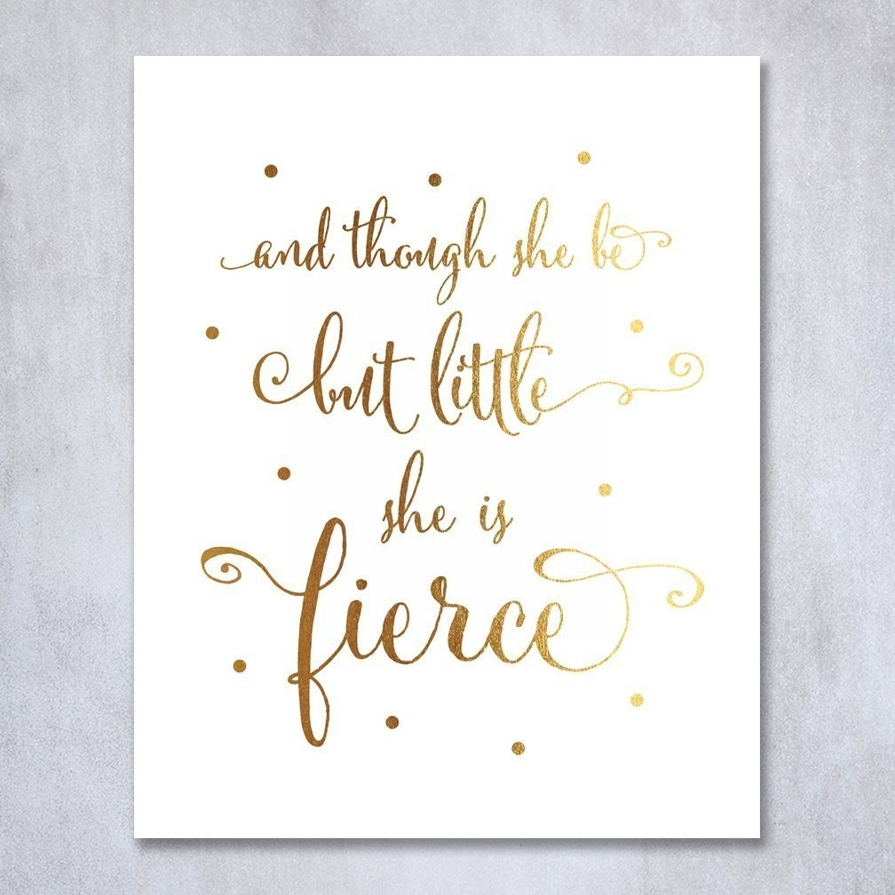 Buy Though She Be But Little She Is Fierce Gold Foil Nursery Decor Throughout Latest Though She Be But Little She Is Fierce Wall Art (View 10 of 20)