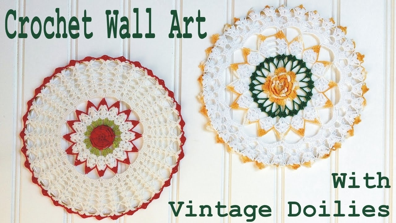 Crochet Doily Wall Art – Youtube Inside Most Recent Crochet Wall Art (Gallery 16 of 20)