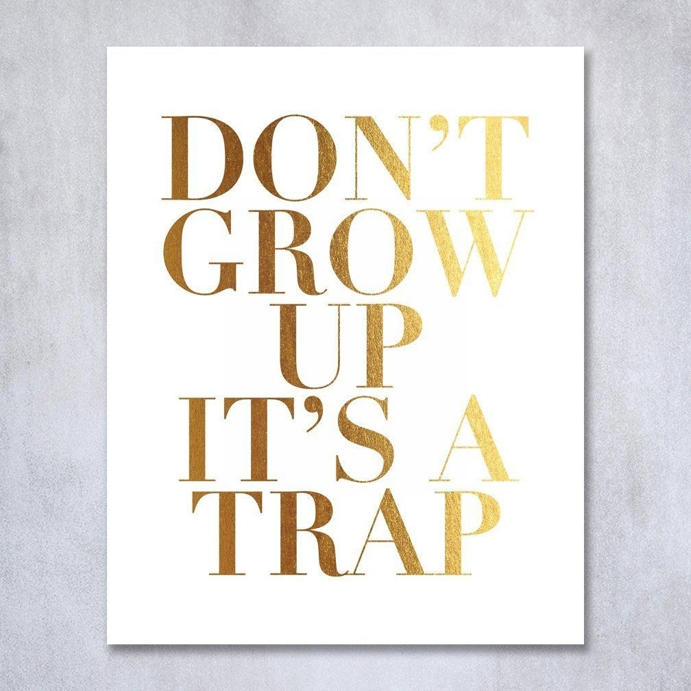 Don T Grow Up It S A Trap Gold Foil Decor Wall Art Print Scheme Of Throughout Most Recently Released Gold Foil Wall Art (View 3 of 20)