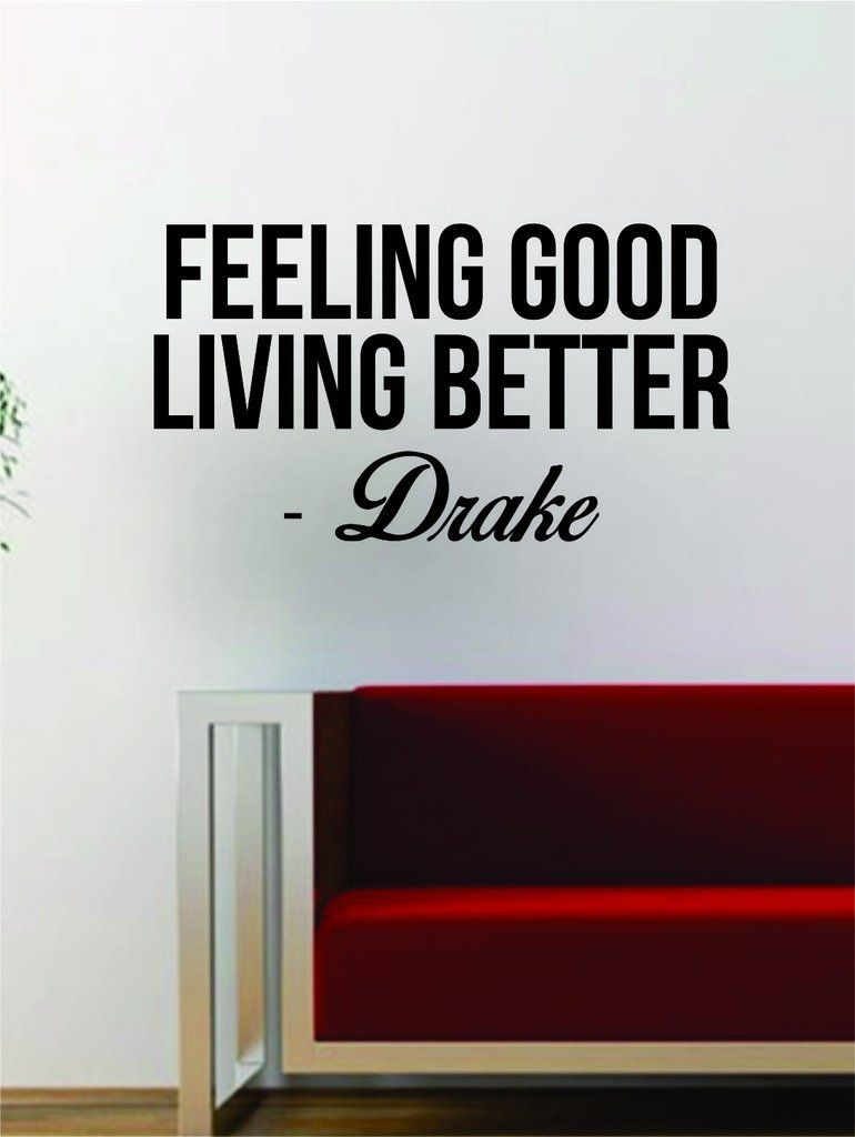 Drake Feeling Good Living Better Quote Decal Sticker Wall Vinyl Art Within Most Up To Date Song Lyric Wall Art (View 13 of 20)