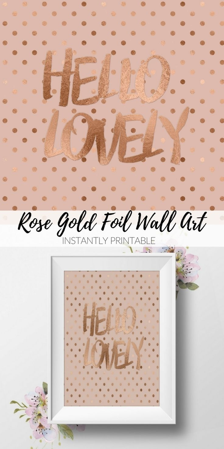 Hello Lovely! Printable Rose Gold Foil Wall Art (View 11 of 20)