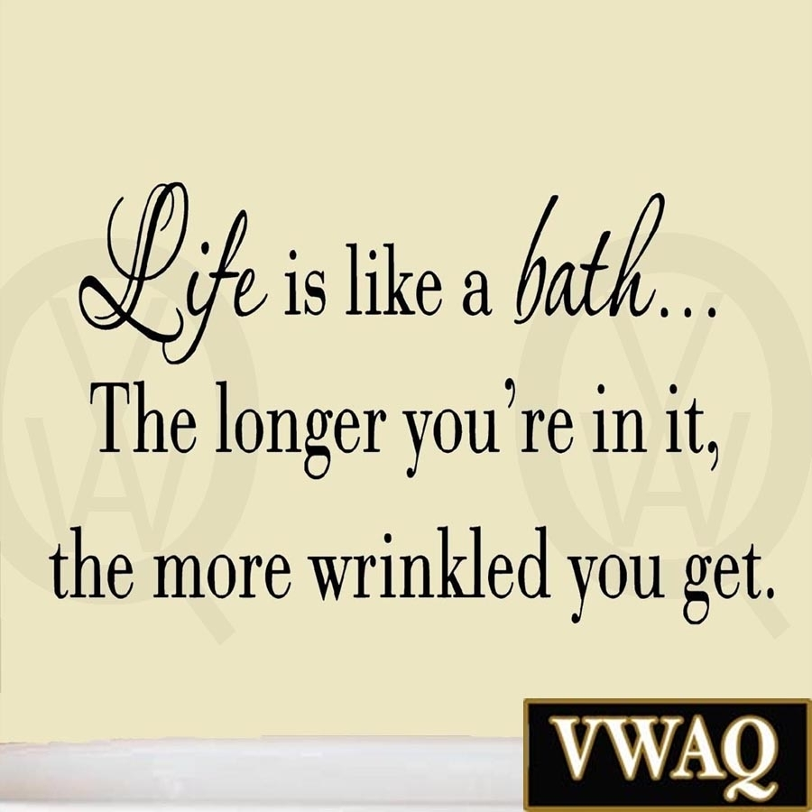 Life Is Like A Bath Wall Decal Bathroom Wall Quotes Sayings Vinyl Intended For Most Recent Wall Art Sayings (View 9 of 20)