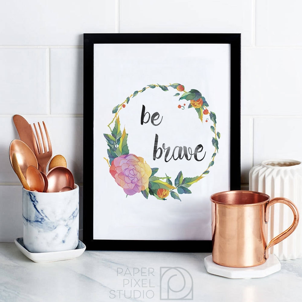 Printable Art Prints, Be Brave, Printable Watercolor, Home Office Regarding Most Popular Home Decor Wall Art (Gallery 4 of 20)