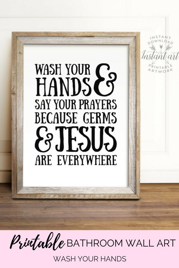 Printable Bathroom Wall Art | Wash Your Hands And Say Your Prayers Inside 2017 Wall Art For Bathroom (View 16 of 20)