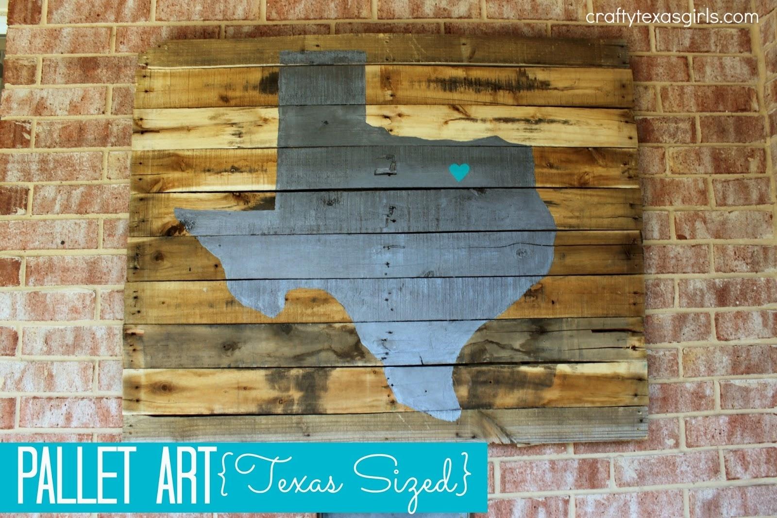 Texas Wood Wall Art Crafty Texas Girls Craft It Pallet Art {texas Regarding Most Up To Date Texas Wall Art (View 11 of 20)