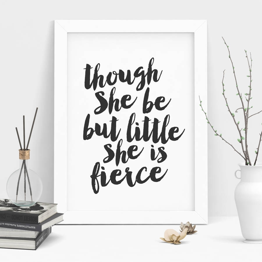 Though She Be But Little' Black And White Printthe Motivated Pertaining To Best And Newest Though She Be But Little She Is Fierce Wall Art (View 19 of 20)