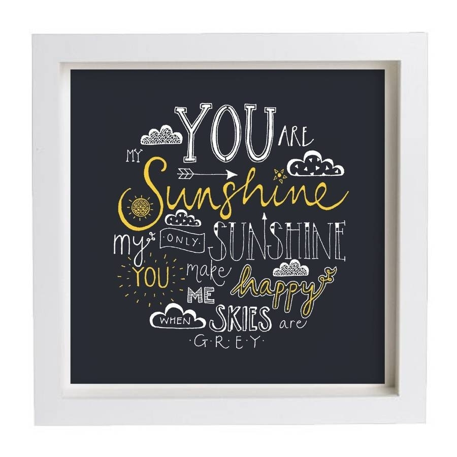 You Are My Sunshine' Framed Lyrics Typography Printjen Roffe In 2018 You Are My Sunshine Wall Art (Gallery 6 of 15)