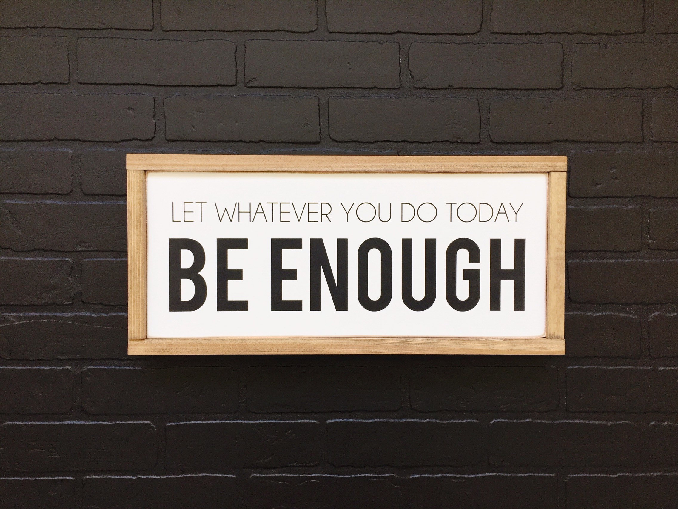 Best And Newest Let Whatever You Do Today Be Enough Wood Wall Decor With Regard To Let Whatever You Do Today Be Enough Sign 9 X 21 (Gallery 5 of 20)