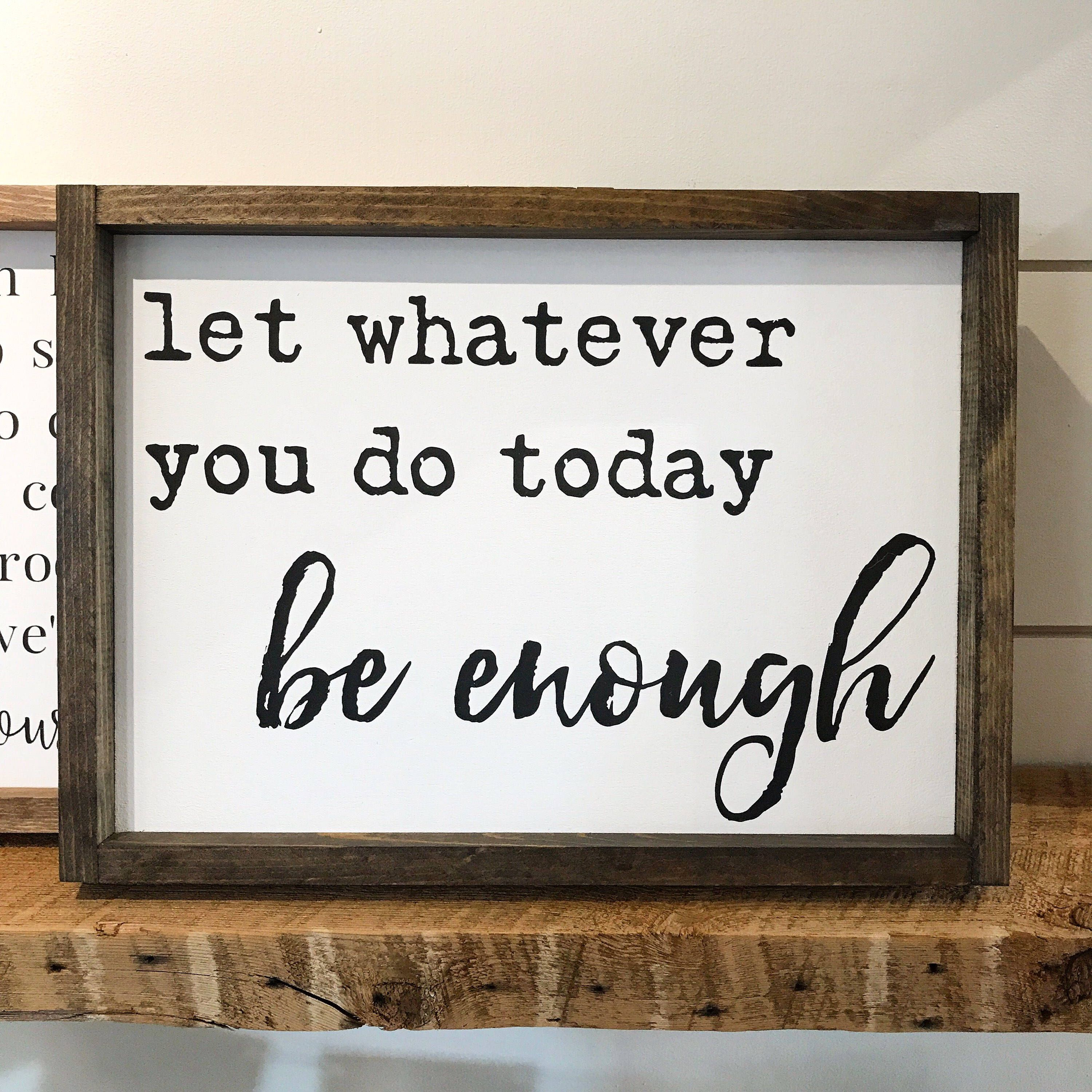 Trendy Let Whatever You Do Today Be Enough Wood Wall Decor In Let Whatever You Do Today Be Enough Framed Wood Sign, Inspirational (View 17 of 20)